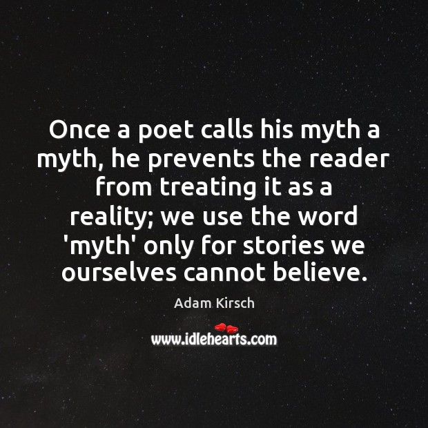 Image, Once a poet calls his myth a myth, he prevents the reader