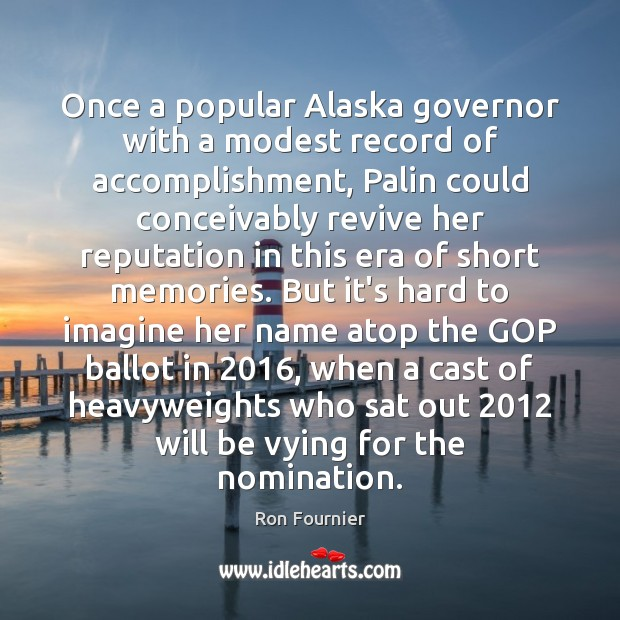 Once a popular Alaska governor with a modest record of accomplishment, Palin Ron Fournier Picture Quote