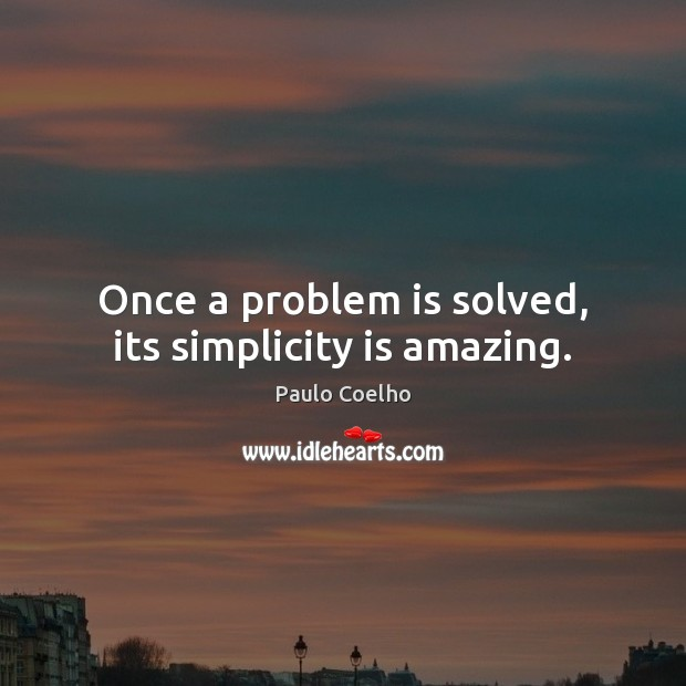 Once a problem is solved, its simplicity is amazing. Image