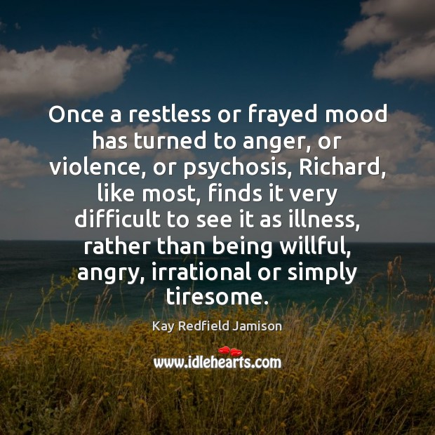 Image, Once a restless or frayed mood has turned to anger, or violence,