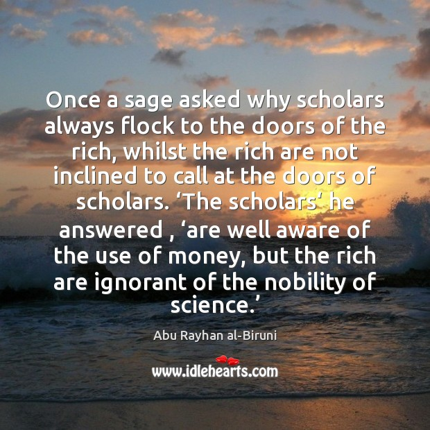 Image, Once a sage asked why scholars always flock to the doors of