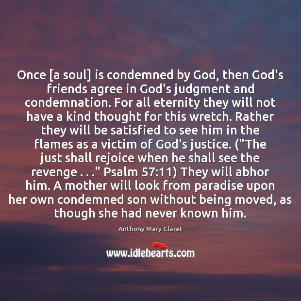 Once [a soul] is condemned by God, then God's friends agree in Anthony Mary Claret Picture Quote