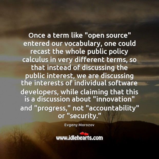 "Once a term like ""open source"" entered our vocabulary, one could recast Image"