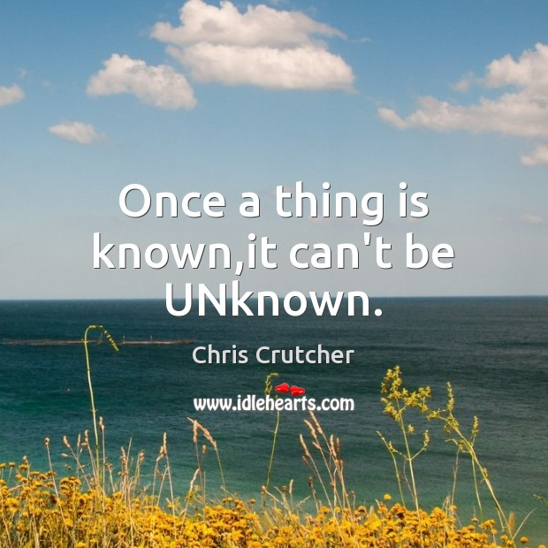 Once a thing is known,it can't be UNknown. Image
