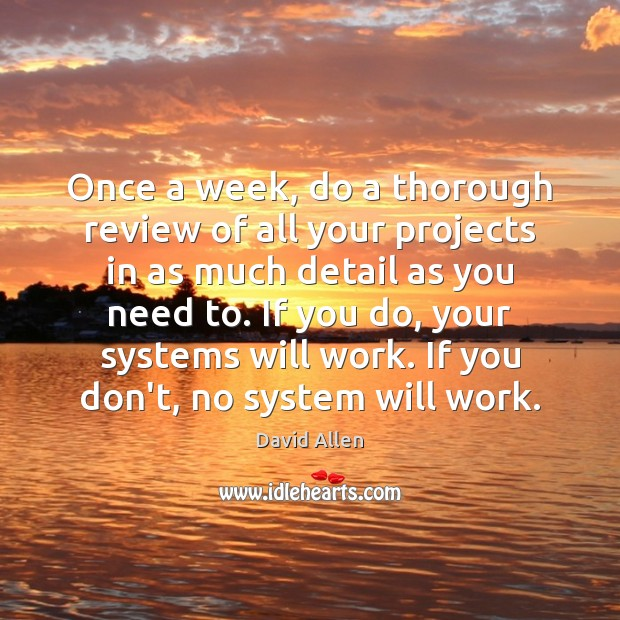 Once a week, do a thorough review of all your projects in David Allen Picture Quote