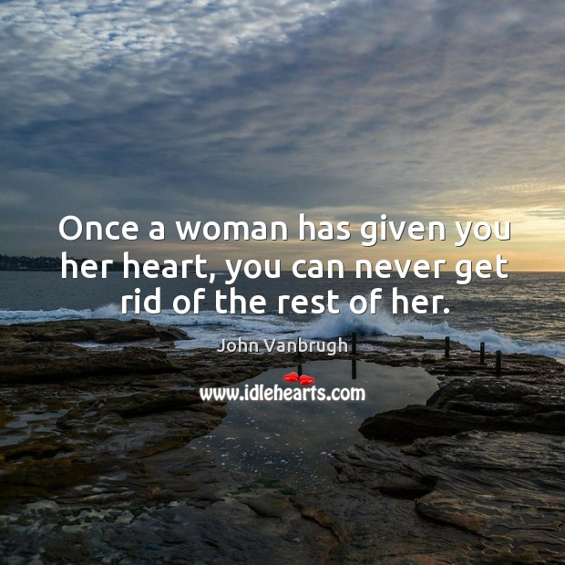 Once a woman has given you her heart, you can never get rid of the rest of her. Image