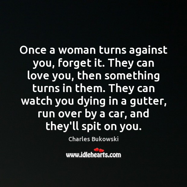 Once a woman turns against you, forget it. They can love you, Image