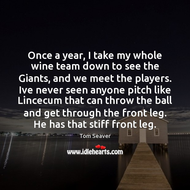 Once a year, I take my whole wine team down to see Tom Seaver Picture Quote