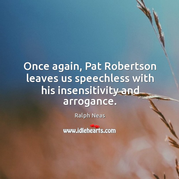 Once again, pat robertson leaves us speechless with his insensitivity and arrogance. Image