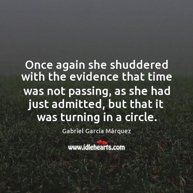 Once again she shuddered with the evidence that time was not passing, Gabriel García Márquez Picture Quote