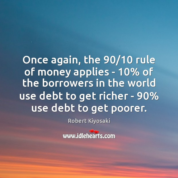 Image, Once again, the 90/10 rule of money applies – 10% of the borrowers in