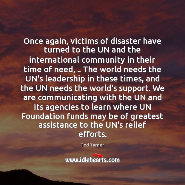 Once again, victims of disaster have turned to the UN and the Ted Turner Picture Quote