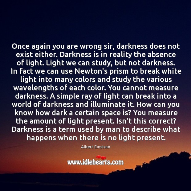 Image, Once again you are wrong sir, darkness does not exist either. Darkness
