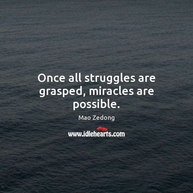 Once all struggles are grasped, miracles are possible. Image
