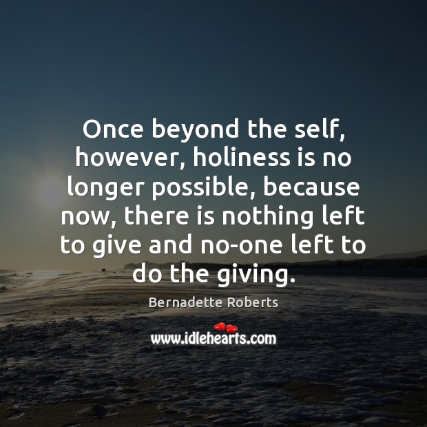 Image, Once beyond the self, however, holiness is no longer possible, because now,