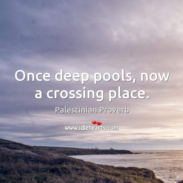 Once deep pools, now a crossing place. Palestinian Proverbs Image