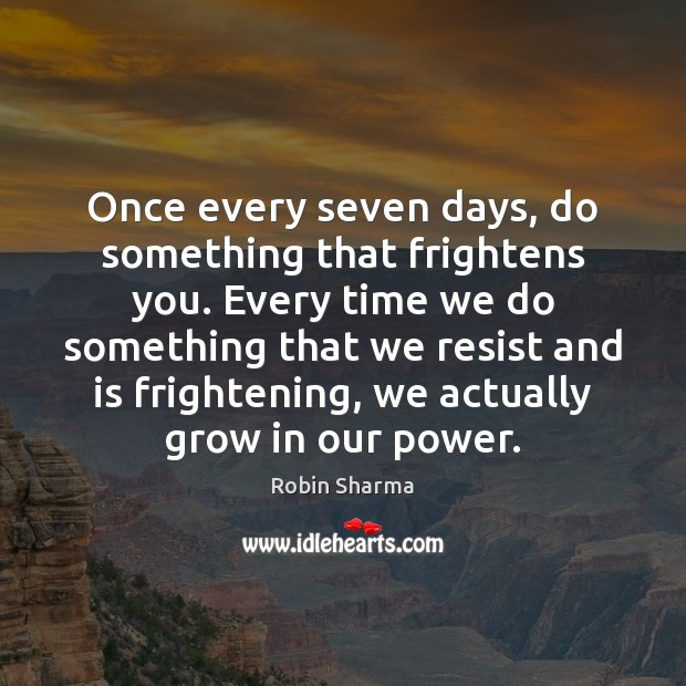 Image, Once every seven days, do something that frightens you. Every time we