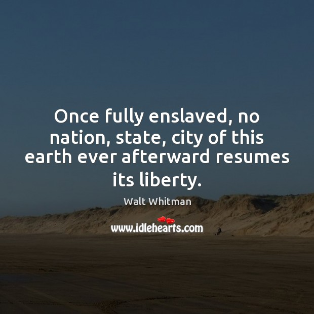 Once fully enslaved, no nation, state, city of this earth ever afterward Earth Quotes Image