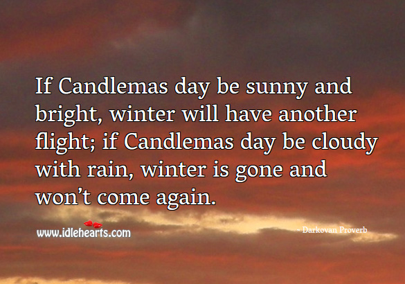 Image, If candlemas day be sunny and bright, winter will have another flight.