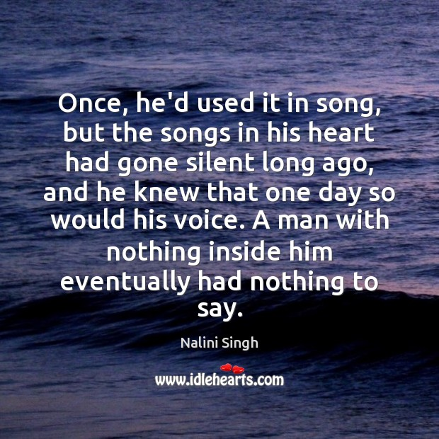 Once, he'd used it in song, but the songs in his heart Nalini Singh Picture Quote