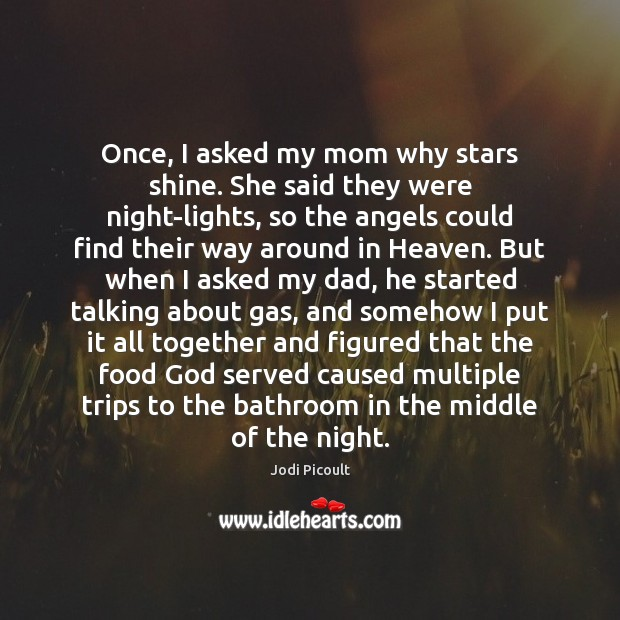 Once, I asked my mom why stars shine. She said they were Jodi Picoult Picture Quote