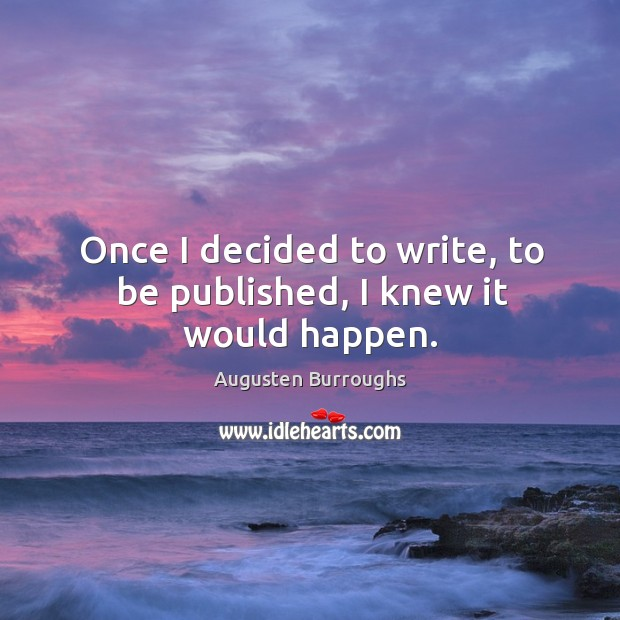 Once I decided to write, to be published, I knew it would happen. Image