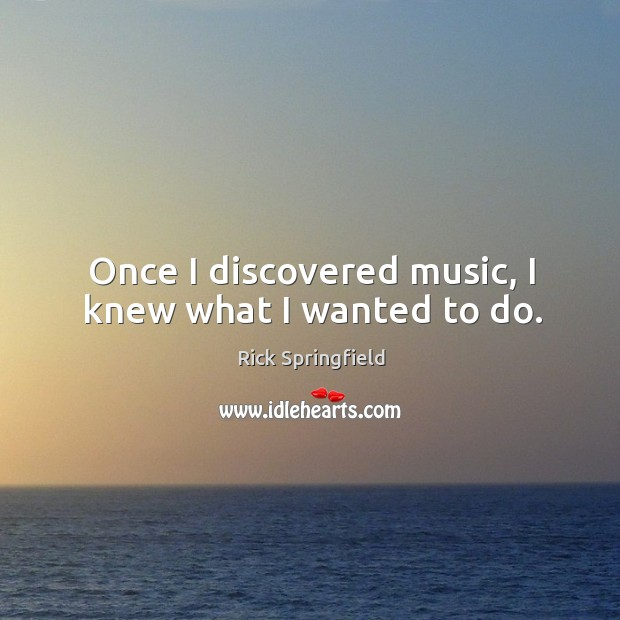 Once I discovered music, I knew what I wanted to do. Image
