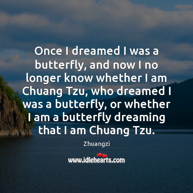 Once I dreamed I was a butterfly, and now I no longer Zhuangzi Picture Quote