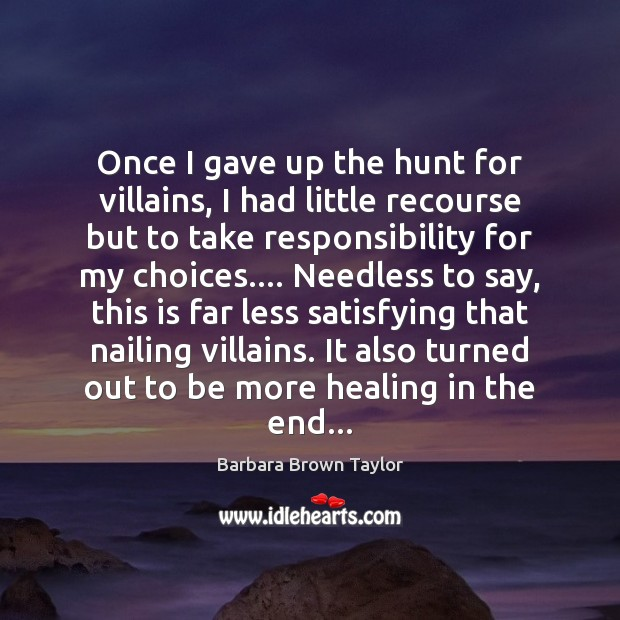 Once I gave up the hunt for villains, I had little recourse Barbara Brown Taylor Picture Quote