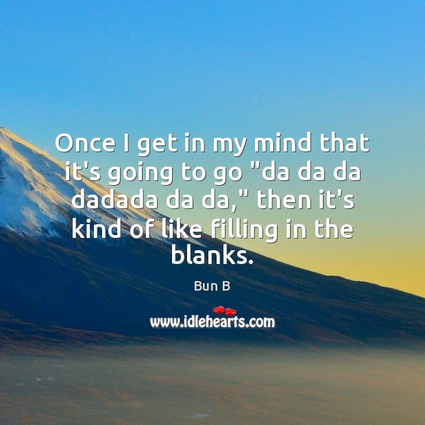 """Image, Once I get in my mind that it's going to go """"da"""