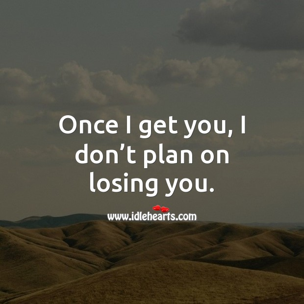 Once I get you, I don't plan on losing you. Plan Quotes Image
