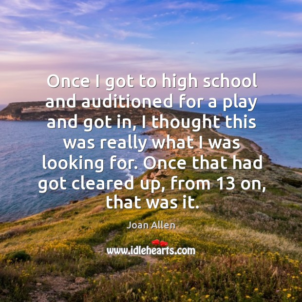 Once I got to high school and auditioned for a play and got in Image