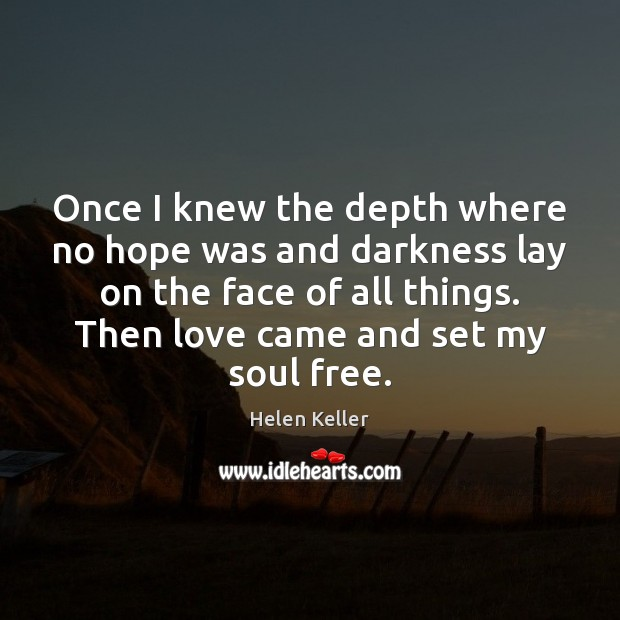 Once I knew the depth where no hope was and darkness lay Helen Keller Picture Quote