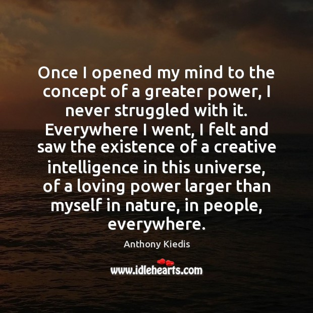 Once I opened my mind to the concept of a greater power, Anthony Kiedis Picture Quote