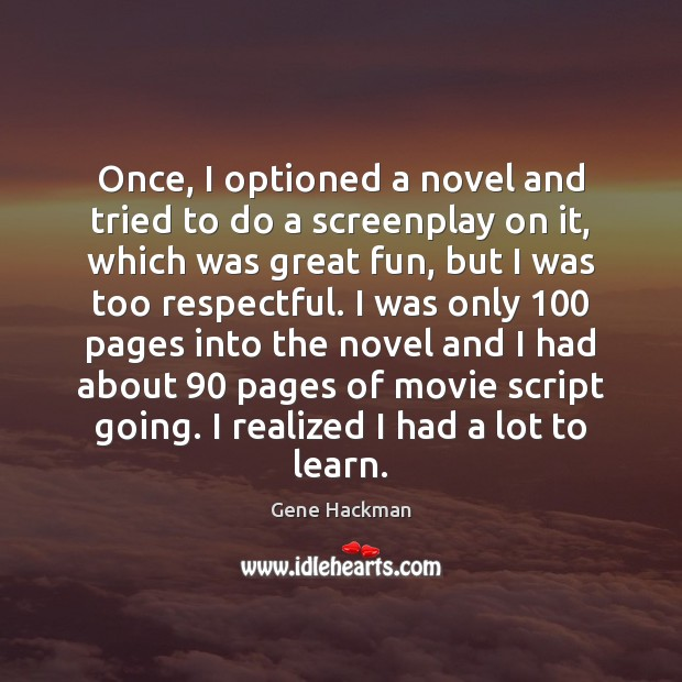 Gene Hackman Picture Quote image saying: Once, I optioned a novel and tried to do a screenplay on