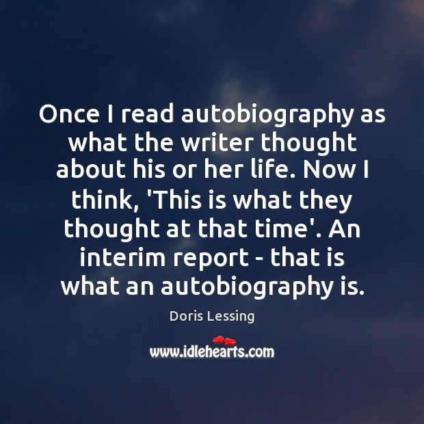 Once I read autobiography as what the writer thought about his or Doris Lessing Picture Quote