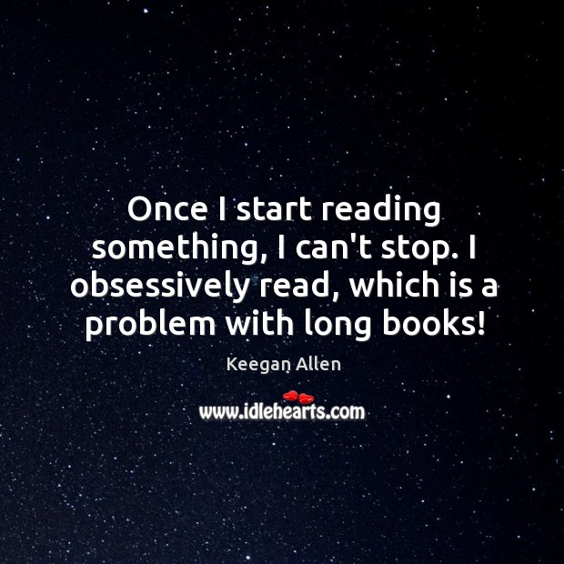 Keegan Allen Picture Quote image saying: Once I start reading something, I can't stop. I obsessively read, which