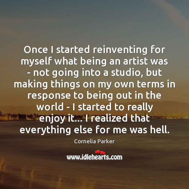 Image, Once I started reinventing for myself what being an artist was –