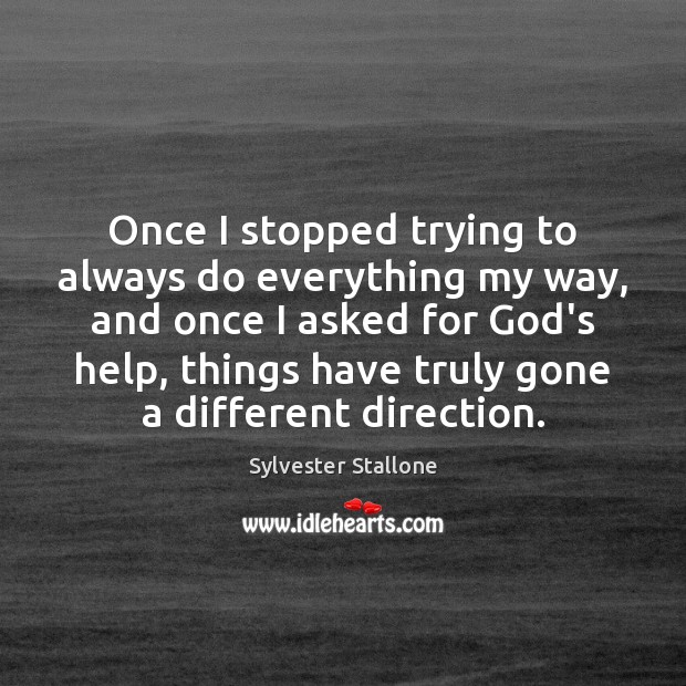 Once I stopped trying to always do everything my way, and once Sylvester Stallone Picture Quote