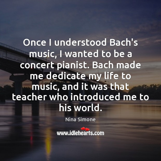 Image, Once I understood Bach's music, I wanted to be a concert pianist.