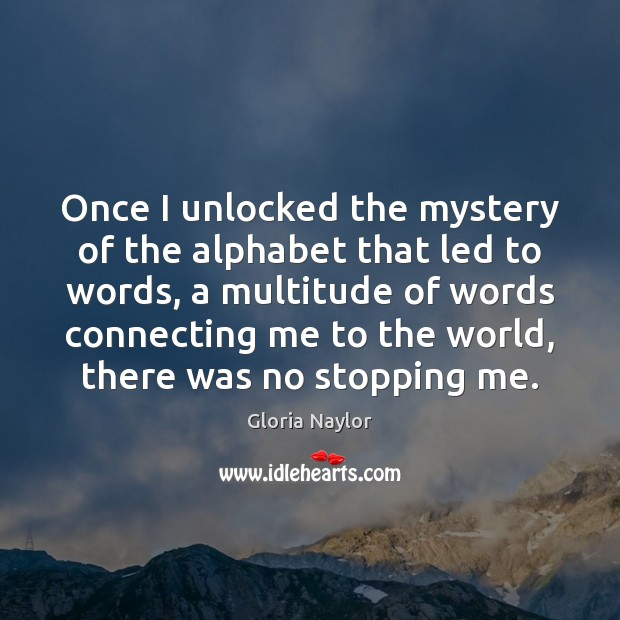 Once I unlocked the mystery of the alphabet that led to words, Gloria Naylor Picture Quote