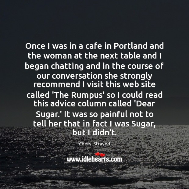 Once I was in a cafe in Portland and the woman at Image