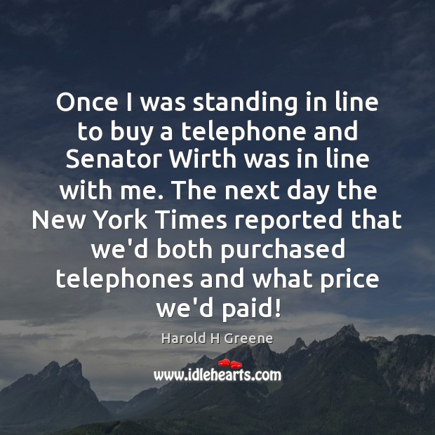 Once I was standing in line to buy a telephone and Senator Image