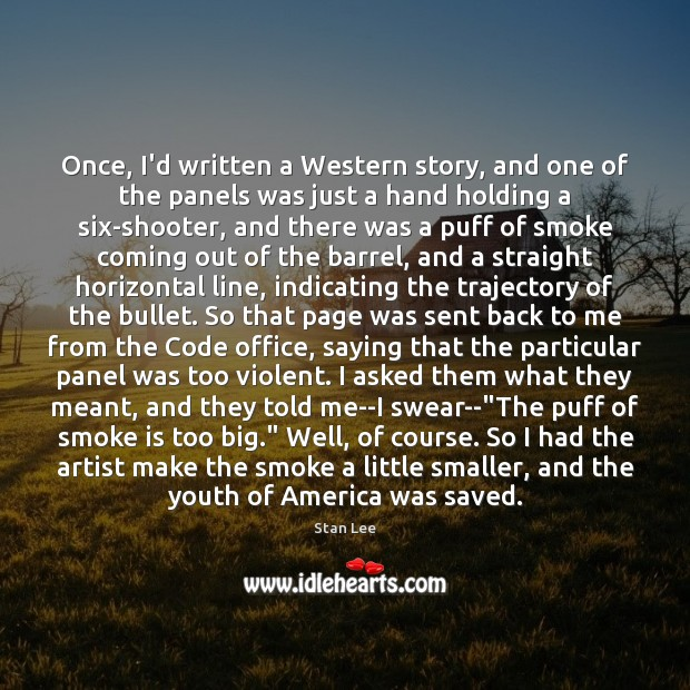 Once, I'd written a Western story, and one of the panels was Stan Lee Picture Quote