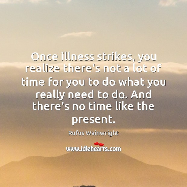 Once illness strikes, you realize there's not a lot of time for Image