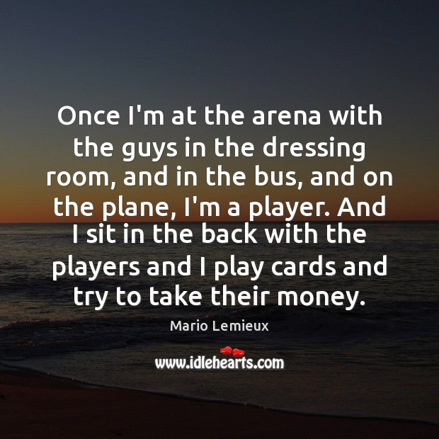 Once I'm at the arena with the guys in the dressing room, Image