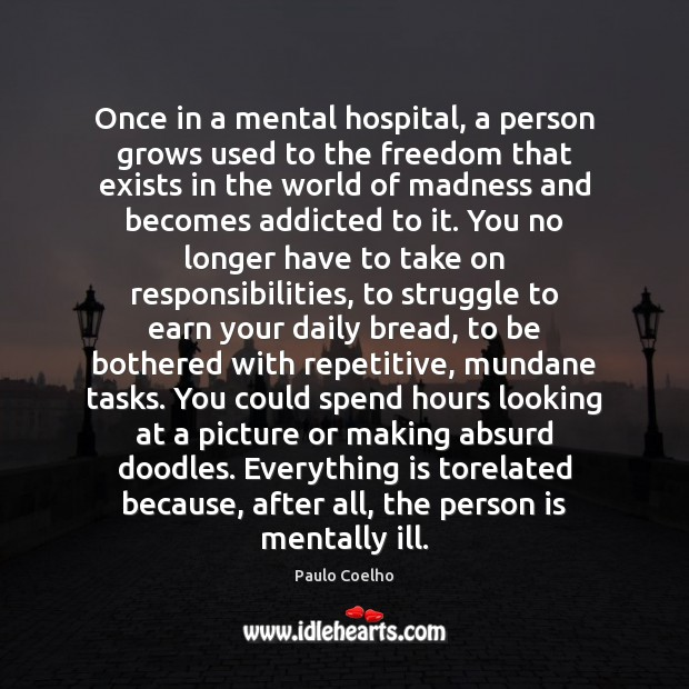 Once in a mental hospital, a person grows used to the freedom Image