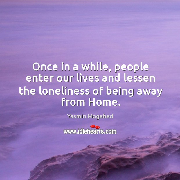 Image, Once in a while, people enter our lives and lessen the loneliness of being away from Home.