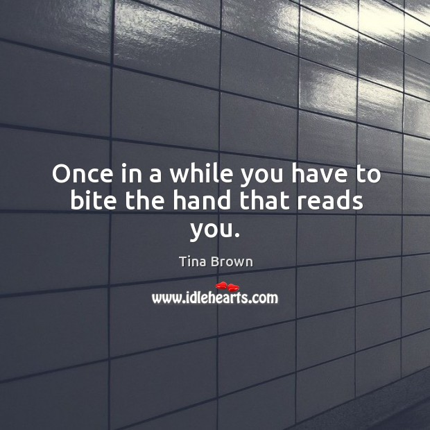 Once in a while you have to bite the hand that reads you. Image