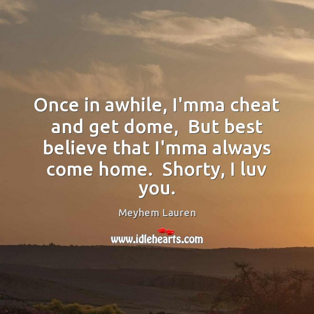 Once in awhile, I'mma cheat and get dome,  But best believe that Cheating Quotes Image